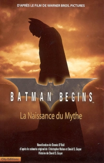 Batman begins : la naissance du mythe : d'après le film de Warner Bross. Pictures - DennisO'Neil
