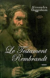 Le testament Rembrandt - AlexandraGuggenheim