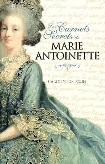 Les carnets secrets de Marie-Antoinette - CarollyErickson