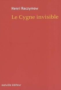 Le cygne invisible - HenriRaczymow