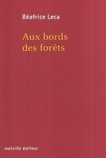 Aux bords des forêts - BéatriceLeca