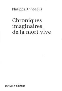 Chroniques imaginaires de la mort vive - PhilippeAnnocque