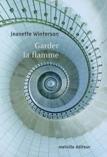 Garder la flamme - JeanetteWinterson