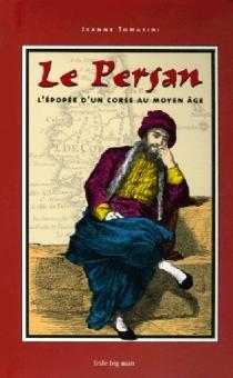 Le Persan : l'épopée d'un Corse au Moyen Age - JeanneTomasini