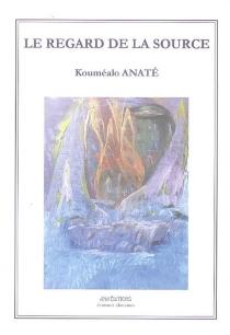 Le regard de la source - KouméaloAnaté