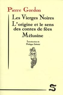 Les vierges noires| L'origine et le sens des contes de fées| Mélusine - PierreGordon