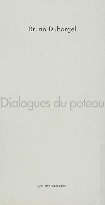 Dialogues du poteau - BrunoDuborgel