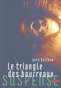 Le triangle des bourreaux - YvesBulteau
