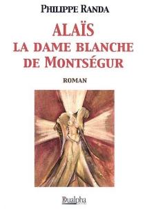 Alaïs, la dame blanche de Montségur - PhilippeRanda