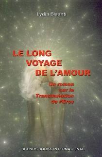 Le long voyage de l'amour : un roman sur la transmutation de l'Eros - LydiaBisanti