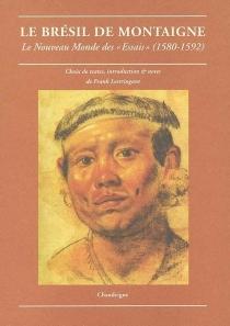 Le Brésil de Montaigne : le Nouveau Monde des Essais (1580-1592) -