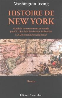 Histoire de New York : depuis le commencement du monde jusqu'à la fin de la domination hollandaise par Diedrick Knickerbocker... - WashingtonIrving