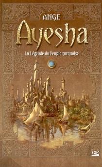 Ayesha : la légende du peuple turquoise - Ange