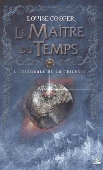 Le maître du temps : l'intégrale de la trilogie - LouiseCooper