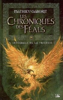 Les chroniques des Féals : l'intégrale - MathieuGaborit