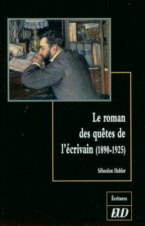 Le roman des quêtes de l'écrivain (1890-1925) - SébastienHubier