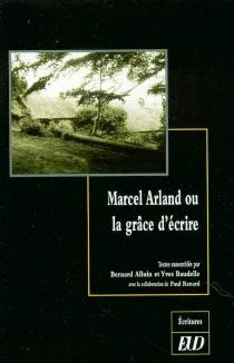 Marcel Arland ou La grâce d'écrire -