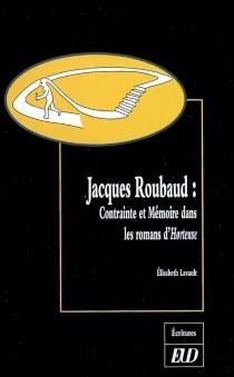 Jacques Roubaud : contrainte et mémoire dans les romans d'Hortense - ÉlisabethLavault