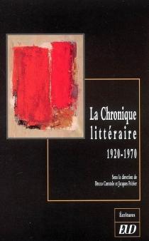 La chronique littéraire : 1920-1970 -