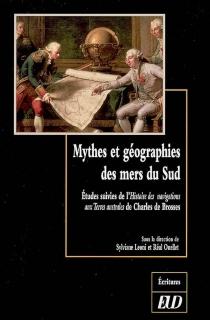 Mythes et géographies des mers du Sud : études  Suivi de Histoire des navigations aux terres australes -