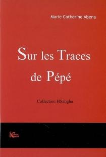 Sur les traces de Pépé - Marie CatherineAbena
