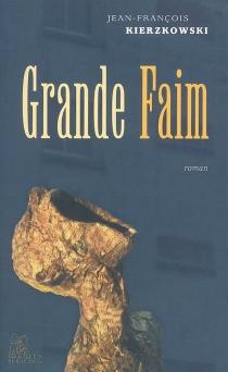 Grande faim - Jean-FrançoisKierzkowski