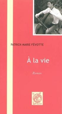 A la vie - Patrick-MarieFévotte