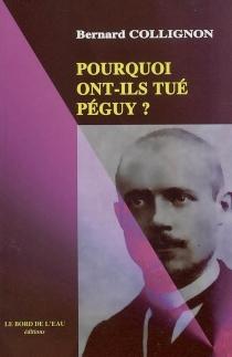 Pourquoi ont-ils tué Péguy ? - BernardCollignon
