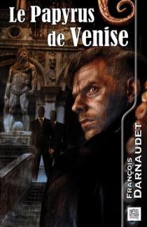 Le papyrus de Venise - FrançoisDarnaudet-Malvy