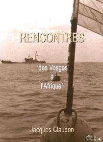 Rencontres : des Vosges à l'Afrique - JacquesClaudon