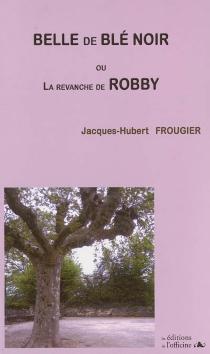 Belle de blé noir ou La revanche de Robby - JacquesFrougier