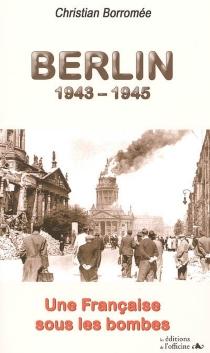 Berlin 1943-1945 : une Française sous les bombes - ChristianBorromée