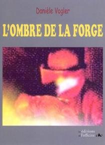 L'ombre de la forge : la mine des aïeux - DanièleVogler