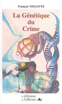 La génétique du crime - FrançoisVinçotte