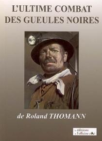 L'ultime combat des gueules noires - RolandThomann