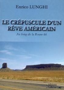 Le crépuscule d'un rêve américain : au long de la route 66 - EnricoLunghi