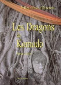 Les dragons de Komodo : roman culturel - PhilippeHedde d'Entremont