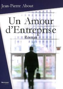 Un amour d'entreprise - Jean-PierreAbout