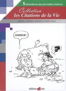 Collection Les citations de la vie : 5 abécédaires des plus belles citations : amitié, amour, argent, cons, sexe -