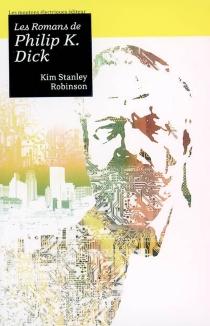 Les romans de Philip K. Dick - Kim StanleyRobinson