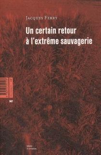 Un certain retour à l'extrême sauvagerie| Suivi de Eros Dynamo - JacquesFerry