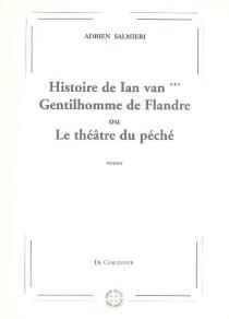 Histoire de Ian van***, gentilhomme de Flandres ou Théâtre du péché - AdrienSalmieri