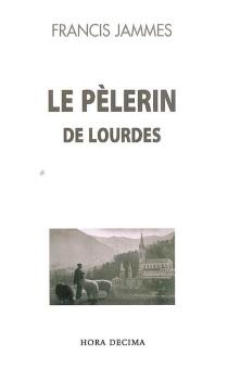 Le pèlerin de Lourdes - FrancisJammes