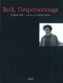 Beck, l'impersonnage : Philippe Beck, rencontre avec Gérard Tessier - PhilippeBeck