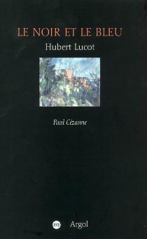 Le noir et le bleu : Paul Cézanne - HubertLucot