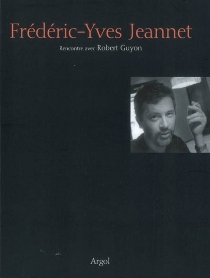 Frédéric-Yves Jeannet : rencontre avec Robert Guyon - RobertGuyon