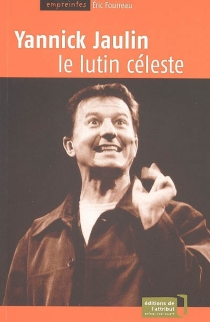 Yannick Jaulin : le lutin céleste - ÉricFourreau