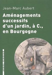 Aménagements successifs d'un jardin à C., en Bourgogne - Jean-MarcAubert