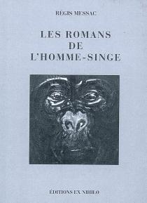 Les romans de l'homme-singe : et autres textes - RégisMessac