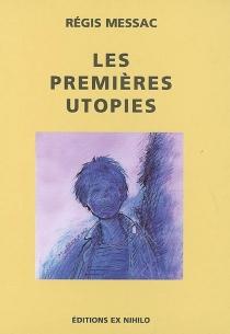 Les premières utopies| Suivi de La négation du progrès dans la littérature moderne ou Les antiutopies - RégisMessac